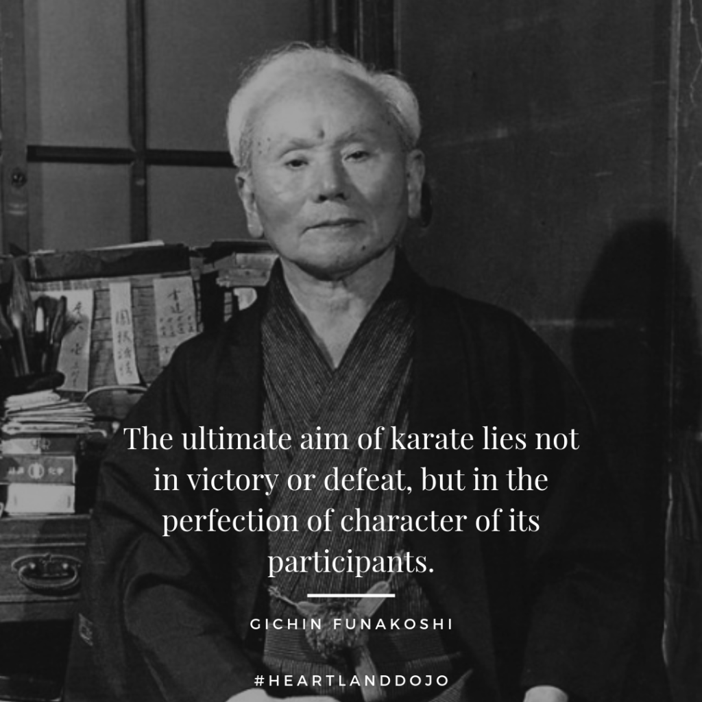 """The ultimate aim of karate lies not in victory or defeat, but in the perfection of the character of its participants."" -- Gichin Funakoshi"